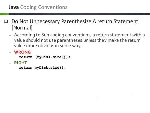  Do Not Unnecessary Parenthesize A return Statement [Normal] – According to Sun coding conventions, a return statement wi...