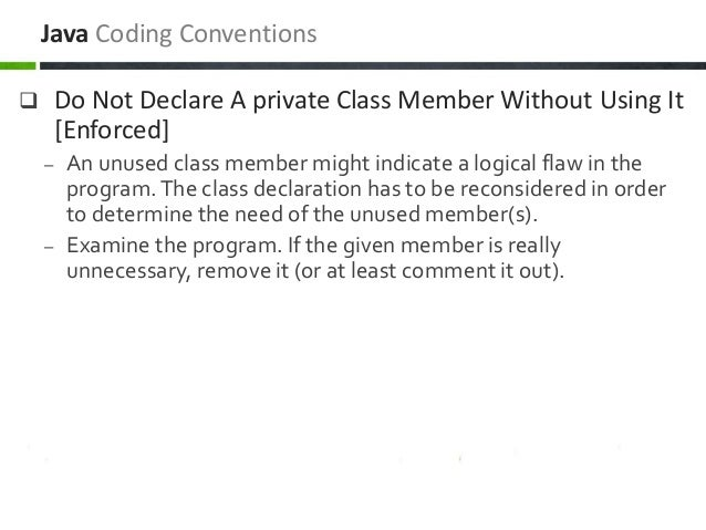  Do Not Declare A private Class Member Without Using It [Enforced] – An unused class member might indicate a logical flaw...