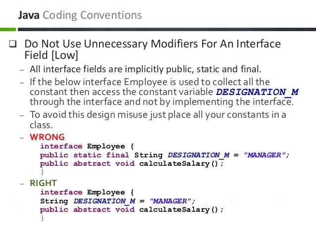  Do Not Use Unnecessary Modifiers For An Interface Field [Low] – All interface fields are implicitly public, static and f...