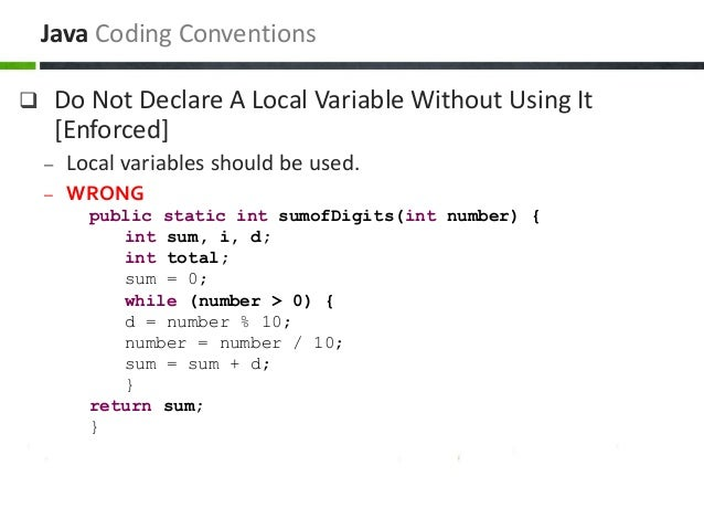  Do Not Declare A Local Variable Without Using It [Enforced] – Local variables should be used. – WRONG public static int ...