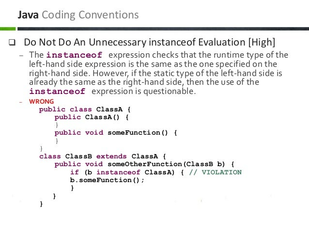  Do Not Do An Unnecessary instanceof Evaluation [High] – The instanceof expression checks that the runtime type of the le...