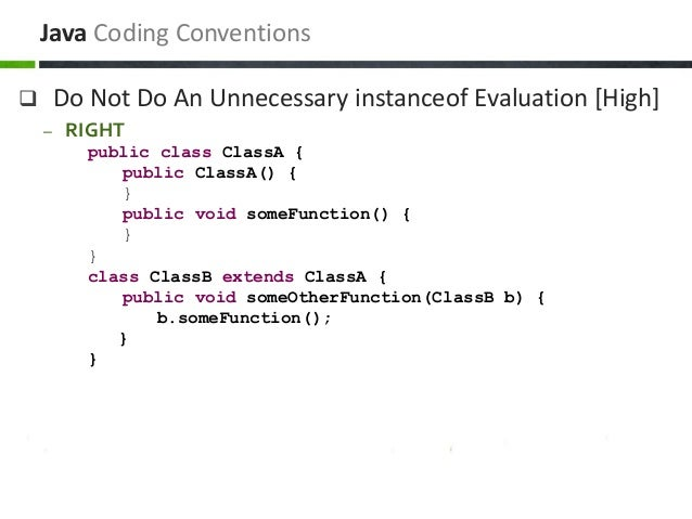  Do Not Do An Unnecessary instanceof Evaluation [High] – RIGHT public class ClassA { public ClassA() { } public void some...