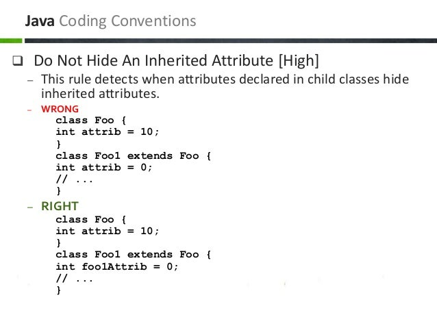  Do Not Hide An Inherited Attribute [High] – This rule detects when attributes declared in child classes hide inherited a...