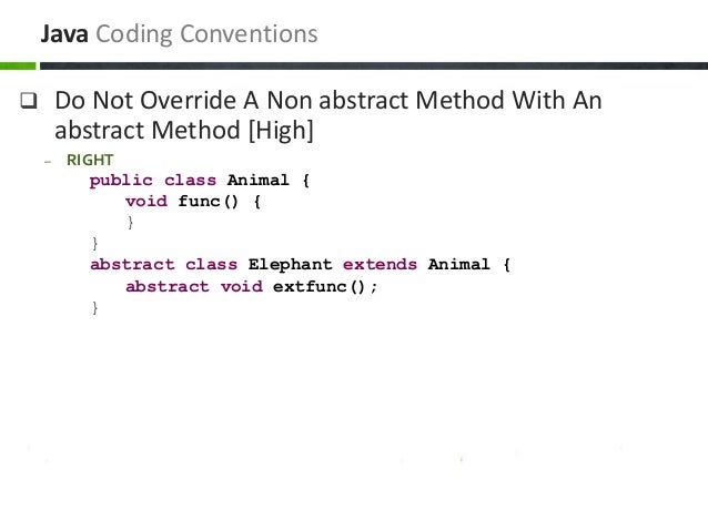  Do Not Override A Non abstract Method With An abstract Method [High] – RIGHT public class Animal { void func() { } } abs...
