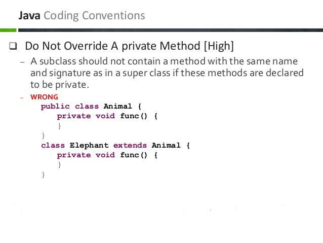  Do Not Override A private Method [High] – A subclass should not contain a method with the same name and signature as in ...