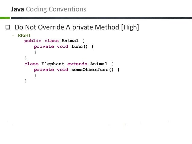  Do Not Override A private Method [High] – RIGHT public class Animal { private void func() { } } class Elephant extends A...