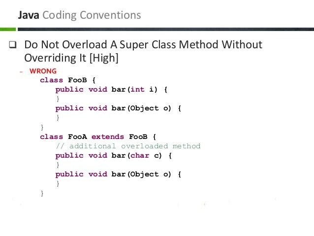  Do Not Overload A Super Class Method Without Overriding It [High] – WRONG class FooB { public void bar(int i) { } public...