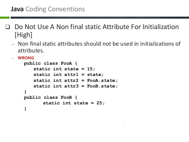  Do Not Use A Non final static Attribute For Initialization [High] – Non final static attributes should not be used in in...