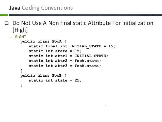  Do Not Use A Non final static Attribute For Initialization [High] – RIGHT public class FooA { static final int INITIAL_S...