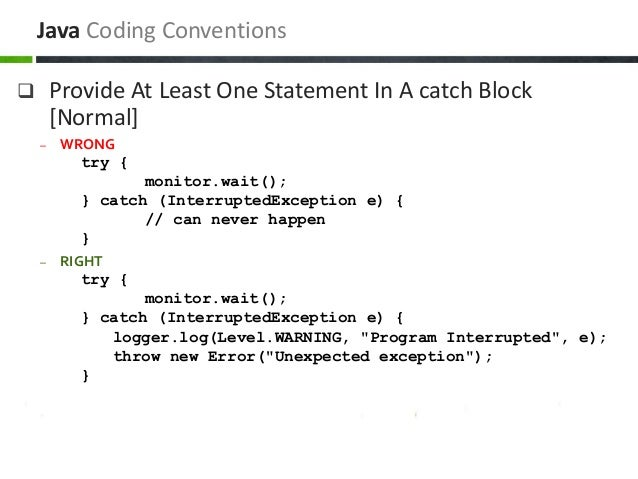 Provide At Least One Statement In A catch Block [Normal] – WRONG try { monitor.wait(); } catch (InterruptedException e) ...