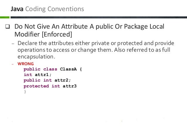  Do Not Give An Attribute A public Or Package Local Modifier [Enforced] – Declare the attributes either private or protec...
