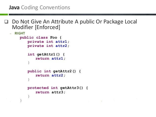  Do Not Give An Attribute A public Or Package Local Modifier [Enforced] – RIGHT public class Foo { private int attr1; pri...