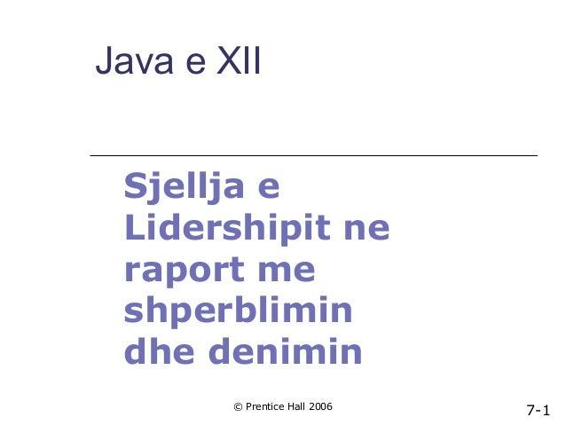 Java e XII Sjellja e Lidershipit ne raport me shperblimin dhe denimin © Prentice Hall 2006  7-1