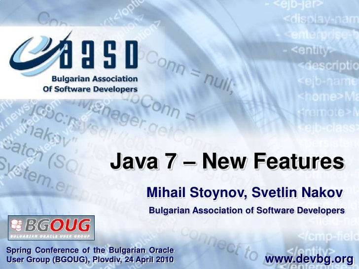 Java 7 – New Features<br />Mihail Stoynov, Svetlin Nakov<br />Bulgarian Association of Software Developers<br />Spring Con...