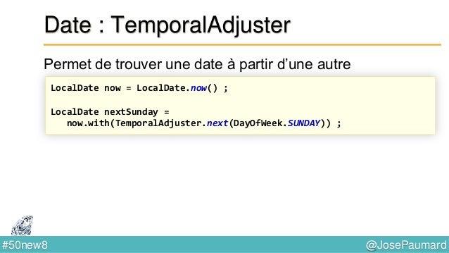 @JosePaumard#50new8 Date : ZonedTime Permet de coder des heures localisées Set<String> allZonesIds = ZoneId.getAvailableZo...