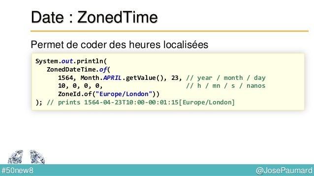 @JosePaumard#50new8 Date : liens avec java.util.Date Classe utilitaire : DateTimeFormatter Date date = Date.from(instant);...