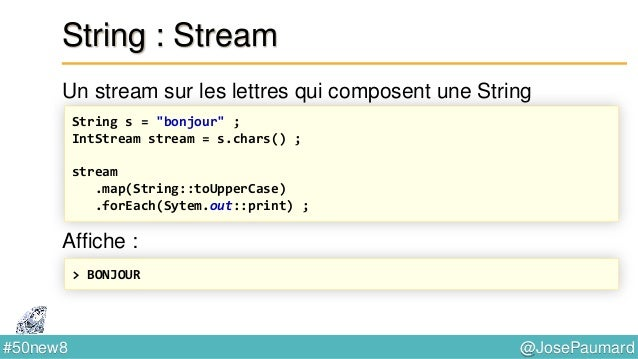 @JosePaumard#50new8 String : concaténation Le spécialiste Java 8 écrit // The JDK 8 way StringJoiner sj = new StringJoiner...
