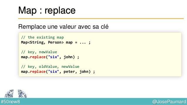 @JosePaumard#50new8 Map : putIfAbsent Ajoute une paire clé / valeur si la clé n'est pas déjà dans la table // the existing...
