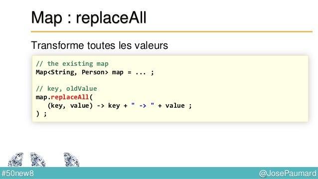 @JosePaumard#50new8 Map : computeIfAbsent Si la clé est absente : associe une valeur calculée par exécution de la fonction...