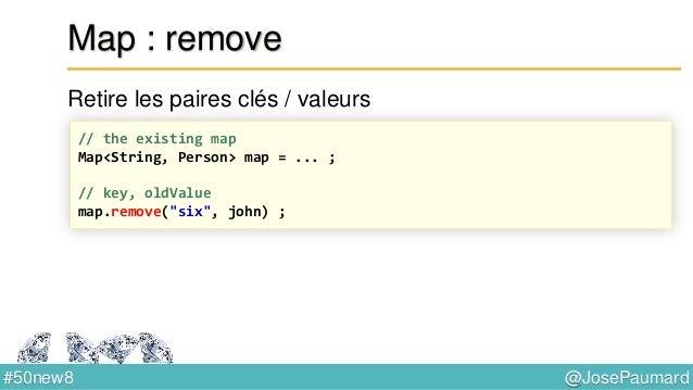 @JosePaumard#50new8 Map : computeIfPresent Si la clé est présente : associe une valeur calculée par exécution de la foncti...