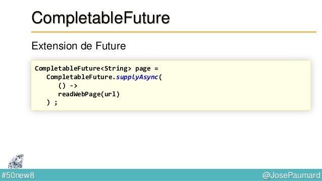 @JosePaumard#50new8 CompletableFuture thenCompose : composition de tâches dans le futur List<CompletableFuture<Boolean>> r...