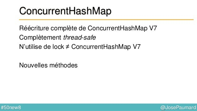 @JosePaumard#50new8 ConcurrentHashMap Ne plus utiliser size() int count = map.size() ; // ne pas utiliser count = map.mapp...