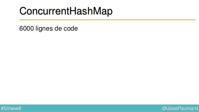 @JosePaumard#50new8 ConcurrentHashMap Ne plus utiliser int count = map.size() ; // ne pas utiliser long count = map.mappin...