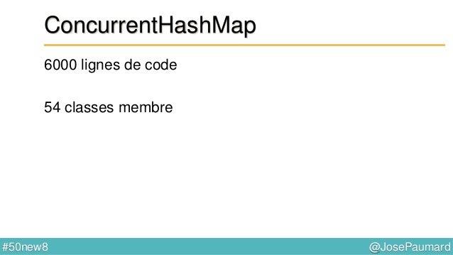 @JosePaumard#50new8 ConcurrentHashMap Recherche d'éléments search(), searchKey(), searchValue(), searchEntry() ConcurrentH...