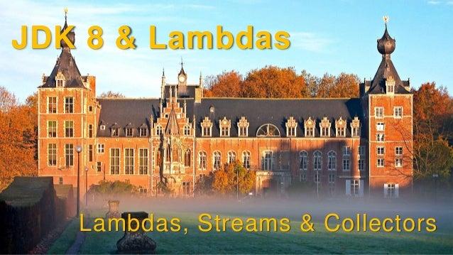 JDK 8 & Lambdas Lambdas, Streams & Collectors