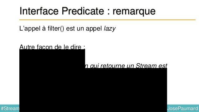 @JosePaumard#Stream8 Retour sur Consumer (bis) Que se passe-t-il dans ce code ? List<String> resultat = new ArrayList<>() ...