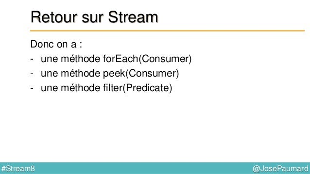 @JosePaumard#Stream8 Continuons Opération de mapping Retourne un stream (différent du stream original) Donc opération inte...
