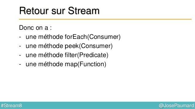 @JosePaumard#Stream8 Méthode flatMap() flatMap() = mettre à plat Signature : <R> Stream<R> flatMap(Function<T, Stream<R>> ...