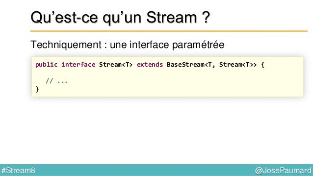 @JosePaumard#Stream8 Qu'est-ce qu'un Stream ? À quoi un Stream sert-il ? Réponse : à traiter efficacement les grands volum...