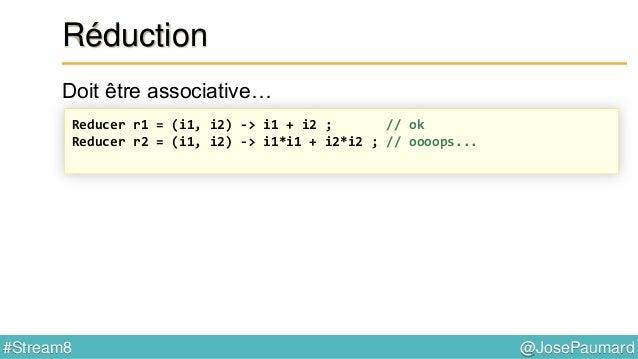 @JosePaumard#Stream8 Type de retour pour la réduction Problème : quel est l'élément neutre pour le max ? Réponse : il n'y ...