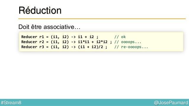 @JosePaumard#Stream8 Type de retour pour la réduction Problème : quel est la valeur par défaut pour le max ?