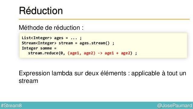 @JosePaumard#Stream8 Type de retour pour la réduction Problème : quel est la valeur par défaut pour le max ? Réponse : il ...