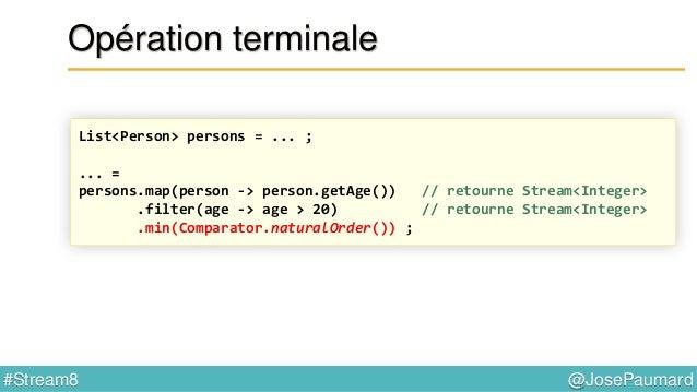 @JosePaumard#Stream8 Apparté sur les Comparator On peut écrire : // interface Comparator Comparator cmp = Comparator.compa...