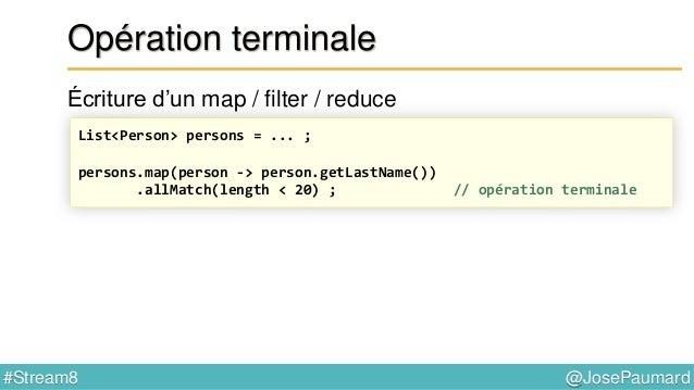 @JosePaumard#Stream8 Apparté sur les Comparator Méthode comparing() // interface Comparator public static <T, U extends Co...