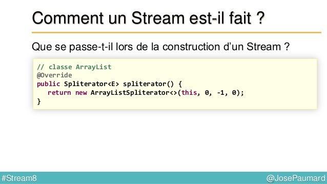 @JosePaumard#Stream8 Petit bilan API Stream - opérations intermédiaires - opérations terminales - implémentations à deux n...