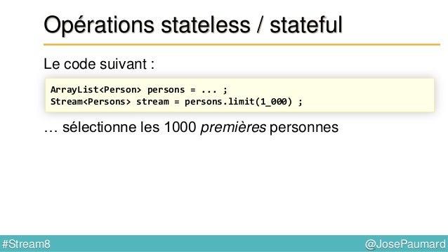@JosePaumard#Stream8 Stream & performance Retour sur l'exemple Calcule en une passe : count, sum, min, max Et donc aussi a...