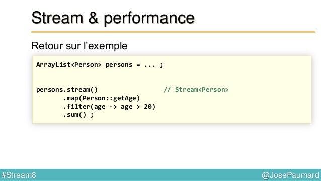 @JosePaumard#Stream8 Réduction Exemple : la somme Un « container » résultat : un entier, de valeur initiale 0
