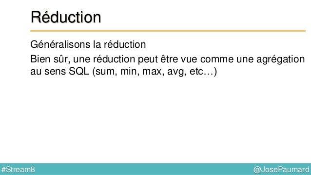 @JosePaumard#Stream8 Réduction : mise en œuvre Exemple 2 : accumulation dans une liste List<Person> persons = ... ; ArrayL...
