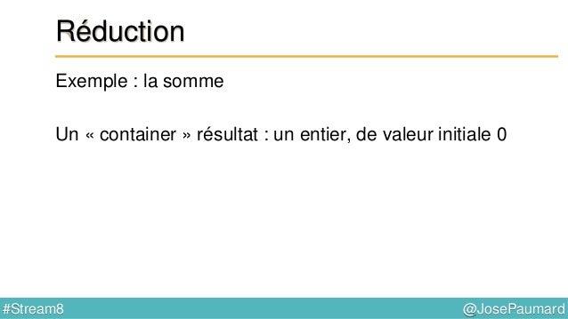 @JosePaumard#Stream8 Réduction : collectors Exemple 1 : utilisation d'un collector List<Person> persons = ... ; Set<String...