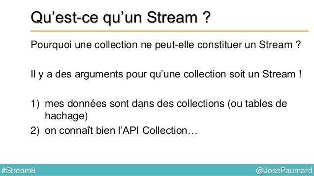 @JosePaumard#Stream8 Donc : qu'est-ce qu'un Stream ? Réponses :