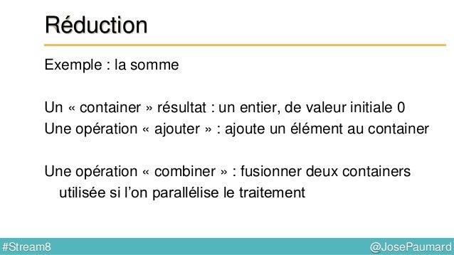 @JosePaumard#Stream8 Réduction : collectors Exemple 1 : utilisation d'un collector List<Person> persons = ... ; TreeSet<St...