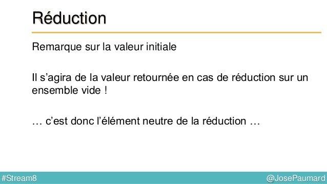 @JosePaumard#Stream8 Réduction : collectors Exemple 2 : utilisation d'un collector List<Person> persons = ... ; List<Strin...