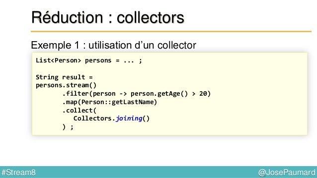 @JosePaumard#Stream8 Bilan intermédiaire Stream + Collectors = Nouveaux outils pour le map / filter / reduce 1) exécutions...