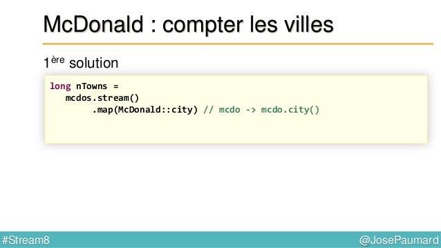 @JosePaumard#Stream8 McDonald : la ville qui en a le plus Tri de l'ensemble des paires clés / valeurs map.entrySet() // Se...