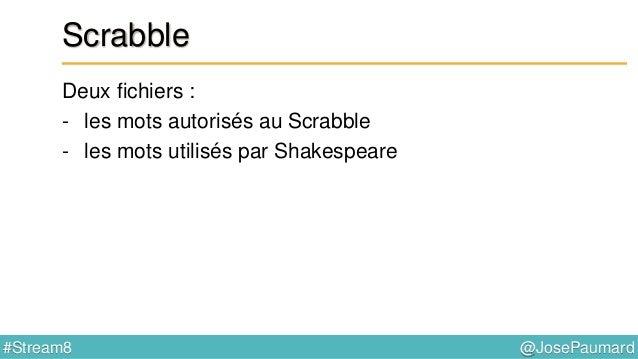 @JosePaumard#Stream8 Scrabble : score de Shakespeare Question : le mot en question est-il possible au Scrabble ? Il n'y a ...