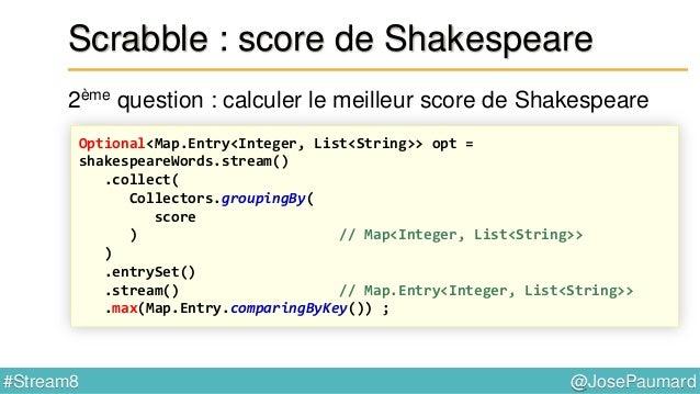 @JosePaumard#Stream8 Scrabble : mot possible ? 4ème question : peut-on écrire ce mot ? Optional<Map.Entry<Integer, List<St...